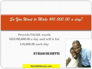 Provide Value if you want to make money